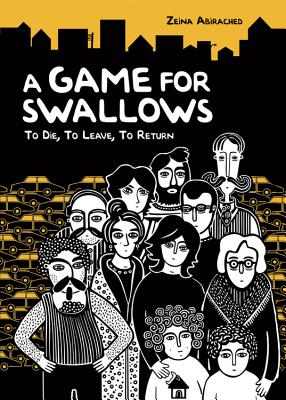 A Game for Swallows By Abirached, Zeina/ Abirached, Zeina (ILT)
