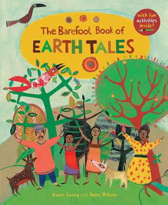 The Barefoot Book of Earth Tales By Casey, Dawn/ Wilson, Ann (ILT)